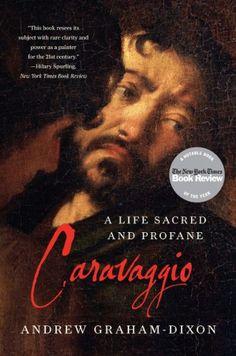 Caravaggio: A Life Sacred and Profane