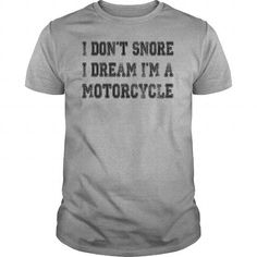 I Dont Snore I Dream Im a Motorcycle Tshirts LIMITED TIME ONLY. ORDER NOW if you like, Item Not Sold Anywhere Else. Amazing for you or gift for your family members and your friends. Thank you! #motorcycle
