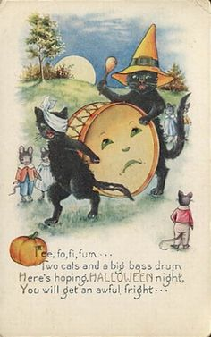 Fee, fo, fi, fum... Two cats and a big bass drum. Here's hoping HALLOWEEN night, You will get an awful fright...