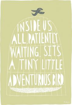 Inside us all, patiently waiting, sits a tiny little adventurous bird by FreyaArt