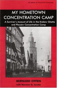 My Hometown Concentration Camp: A Survivor's Account to Life in the Kraków Ghetto and Plaszów Concentration Camp -- Paperback (133 pages) -- Young Bernard Offen's story of endurance and survival of the Kraków Ghetto and five concentration camps.