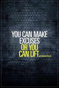 You can make excuses or you can lift.  Choose lifting. Every single time.  #fitmotivation #fitness #gym #gymquotes #noexcuses #justlift #gymmotivation www.gymquotes.co for all our gym, fitness and workout quotes for gym addicts!
