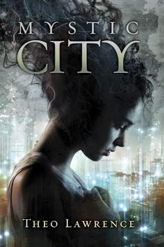 Mystic City (Mystic City Novels) by Theo Lawrence