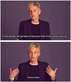 "The fact that she uses humor to address real topics, ""be kind to one and another"" is her motto, and her constant positivity are all the reasons why I love Ellen"