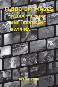 Bernie Cook Reflects on Katrina Media at the Ten-Year Mark in Flood of Images: Media, Memory, and Hurricane Katrina « Film Quarterly