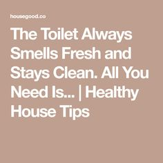 The Toilet Always Smells Fresh and Stays Clean. All You Need Is... | Healthy House Tips