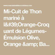 Mi-Cuit de Thon mariné à l'Orange-Croquant de Légumes- Émulsion Olive, Orange & Basilic -           Ma Cuisine Bleu Combava
