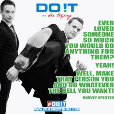 """""""Ever loved someone so much, you would do anything for them? Yeah! Well, Make that person you, and do whatever the hell you want!"""" - Harvey Specter #Suits #Motivation #MotivationalQuotes #HarveySpecter #LoveYourself #Love #Motivational #doit #doitordietrying"""