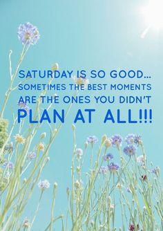Saturday is so good..
