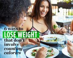 6 Ways to Lose Weight That Don't Involve Counting Calories... Because does anyone really LIKE counting calories?