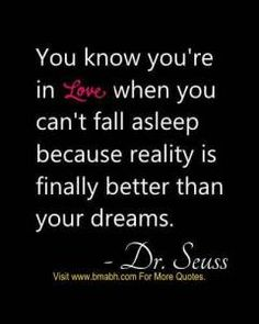 Romantic Quotes For Him Or Her-You know you're in love when you can't fall asleep because reality is finally better than your dreams.
