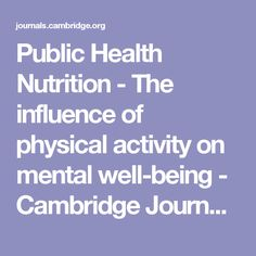 Public Health Nutrition - The influence of physical activity on mental well-being - Cambridge Journals Online
