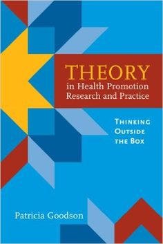 Theory in Health Promotion Research and Practice: Thinking Outside the Box - Kindle edition by Patricia Goodson. Professional & Technical Kindle eBooks @ Amazon.com.