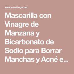 Mascarilla con Vinagre de Manzana y Bicarbonato de Sodio para Borrar Manchas y Acné en la piel! – Saludhogar #manchasenlapiel