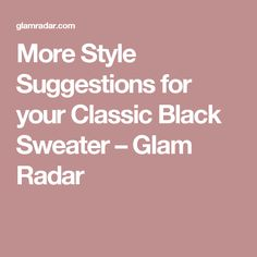 More Style Suggestions for your Classic Black Sweater – Glam Radar