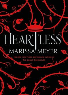 HEARTLESS by Marissa Meyer - the origin story of Wonderland's Queen of Hearts