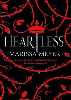 HEARTLESS by Marissa Meyer - the origin story of Wonderland's Queen of Hearts