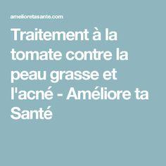 Traitement à la tomate contre la peau grasse et l'acné - Améliore ta Santé