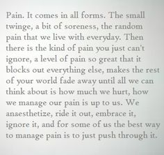 Grey's Anatomy quote....we've all had it or we all WILL have it - that kind of pain.  Keep pushin'!