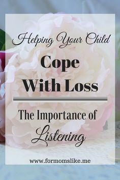It's so important to listen.  Great advice for helping kids cope with loss and grief.