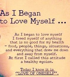 Love yourself. Respect yourself for the decisions you've had to make on your own and be proud of how far youve come!