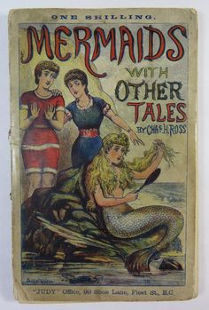 Mermaids; With Other Tales Piscatorial and Pictorial. By Judy's Artists and Charles H. Ross  Judy  Office, 99 Shoe Lane, Fleet Street, London, E.C.  1881  Written in Pencil 100 Pages, Plus Advertiseme