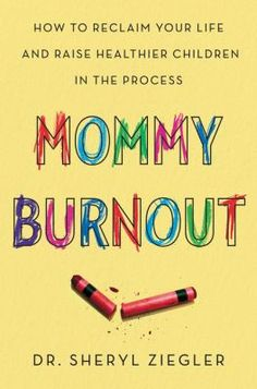 Nonfiction Mommy Burnout By Dr Sheryl Ziegler A Practical Handbook For Modern Moms