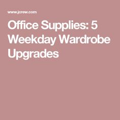 Office Supplies: 5 Weekday Wardrobe Upgrades