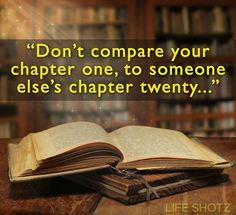 Don't compare your chapter one, to someone else's chapter twenty...