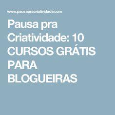 Pausa pra Criatividade: 10 CURSOS GRÁTIS PARA BLOGUEIRAS