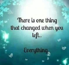 """""""There is one thing that changed when you left... Everything."""""""