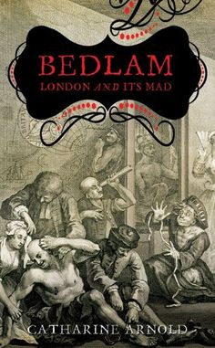 $1.99 2/25 Bedlam: London and its Mad - Kindle edition by Catharine Arnold. Politics & Social Sciences Kindle eBooks @ Amazon.com.