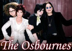 THE OSBOURNES (2002-2005) is an American reality television program featuring the domestic life of english heavy metal singer Ozzy Osbourne and his family.