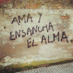 Ama ama y ENSANCHA EL ALMA!
