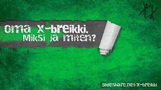 Miten x-breikkejä tehdään ja miksi sellainen kannattaisi itsekin tehdä?