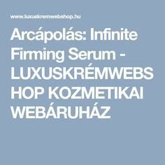 Arcápolás: Infinite Firming Serum - LUXUSKRÉMWEBSHOP KOZMETIKAI WEBÁRUHÁZ Infinite, Serum, Infinity, Infinity Symbol