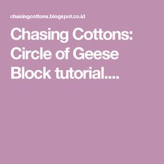 Chasing          Cottons: Circle of Geese Block tutorial....