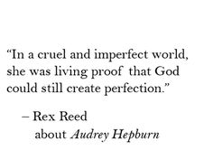 """Audrey Hepburn Quotes. """"Audrey's"""" are a special sort of perfection. <3"""