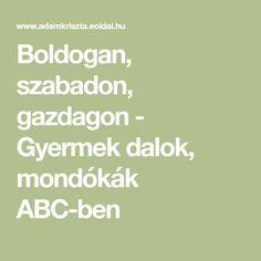 Boldogan, szabadon, gazdagon - Gyermek dalok, mondókák ABC-ben