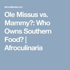Ole Missus vs. Mammy?: Who Owns Southern Food? | Afroculinaria