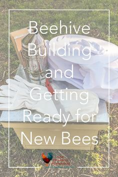 Beehive Building and Getting Ready for New Bees