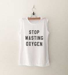 Stop wasting oxygen • workout • fitness • running • gym • muscle tee •  Sweatshirt • Clothes Casual Outift for • teens • movies • girls • women • summer • fall • spring • winter • outfit ideas • hipster • dates • school • parties • Tumblr Teen Fashion Graphic Tee Shirt