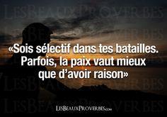 """""""Be selective in your battles. Sometimes peace is better than being right """" - «Sois sélectif dans tes batailles. Parfois, la paix vaut mieux que d'avoir raison»"""