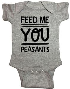 Feed Me You Peasants Baby Onesie #PregnancyOutfits