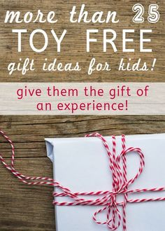 "over 25 AWESOME non toy gift ideas. I love the idea of gifting an ""experience"" rather than a toy that will get lost / broken or forgotten."
