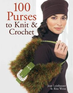 100 Purses to Knit or Crochet