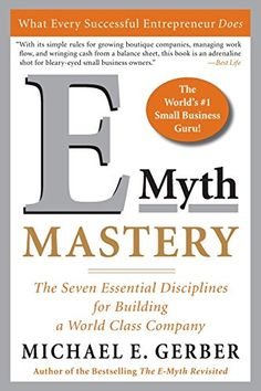E-Myth Mastery: The Seven Essential Disciplines for Building a World Class Company: Michael E. Gerber: 9780060723231: Amazon.com: Books