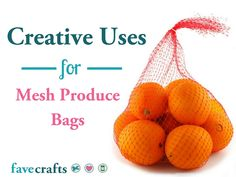 We asked our Facebook fans what they would do with mesh produce bags from the grocery store once the produce is gone. Here are some genius recycling craft ideas our crafty fans came up with for ways to reuse mesh produce bags.