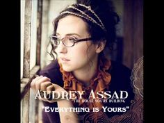 Audrey Assad - Everything is Yours - Love this song about letting go and giving it to God...