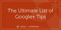 the ultimate list of google plus tips || bloggingwithamy.com